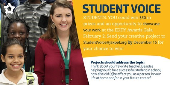 students voice STUDENTS: YOU could win $50 in prizes and an opportunity to showcase your work at the Eddy awards gala February 2. Send your creative project to studentvoice@jaxpef.org by dcember 15 for your chance to win!